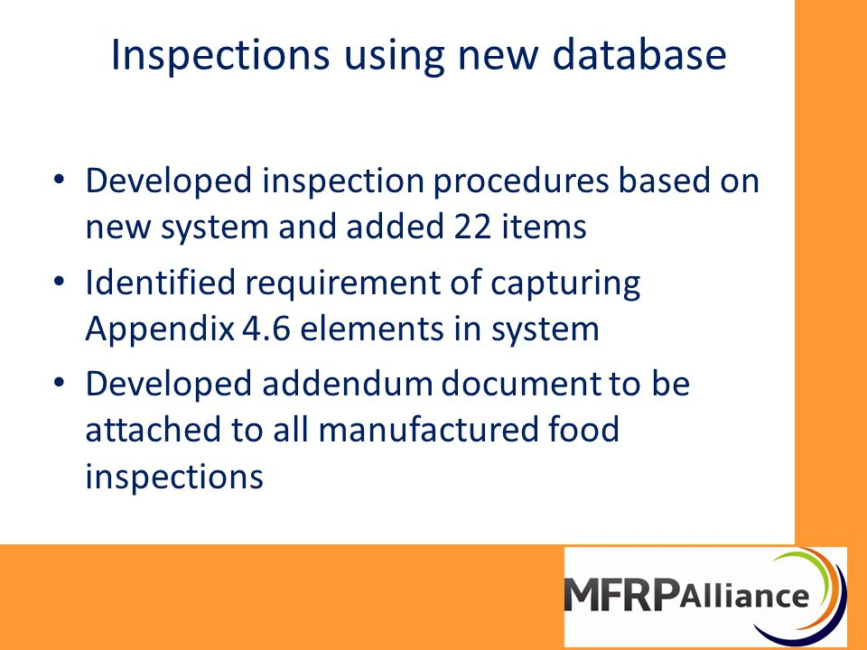 Inspections using new database Developed inspection procedures based on new system and added 22 items Identified requirement of capturing Appendix 4.6 elements in system Developed addendum document to be attached to all manufactured food inspections