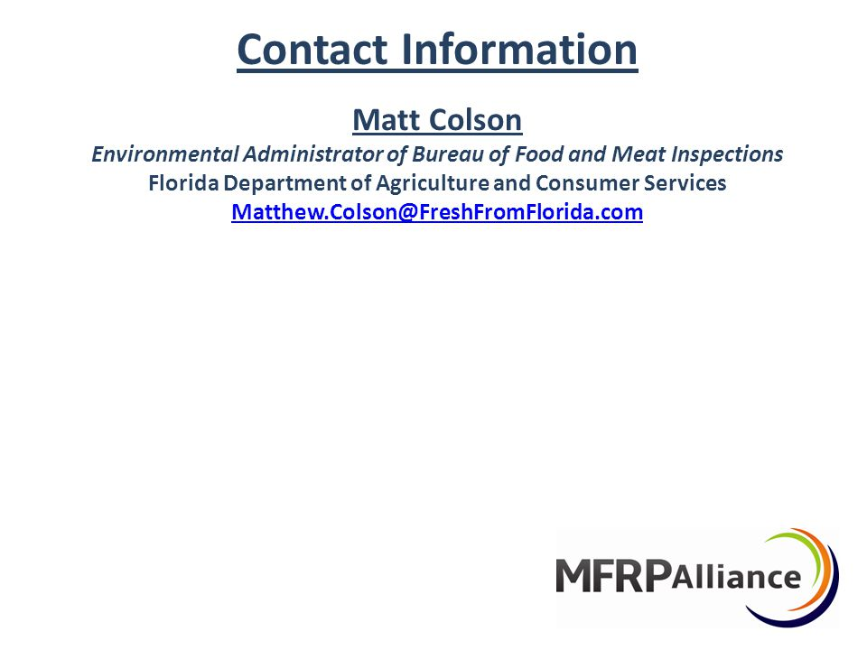 Contact Information Matt Colson Environmental Administrator of Bureau of Food and Meat Inspections Florida Department of Agriculture and Consumer Services Matthew.Colson@FreshFromFlorida.com