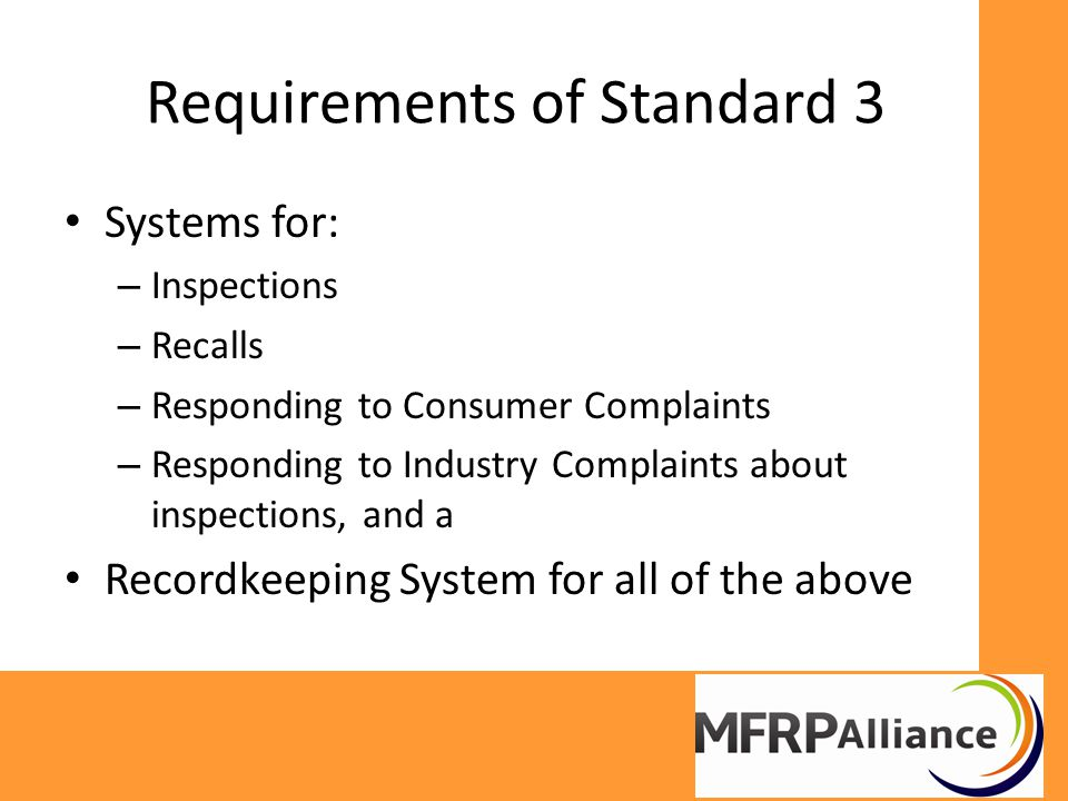Requirements of Standard 3 Systems for: – Inspections – Recalls – Responding to Consumer Complaints – Responding to Industry Complaints about inspections, and a Recordkeeping System for all of the above