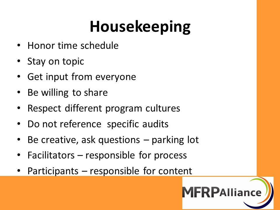 Housekeeping Honor time schedule Stay on topic Get input from everyone Be willing to share Respect different program cultures Do not reference specific audits Be creative, ask questions – parking lot Facilitators – responsible for process Participants – responsible for content