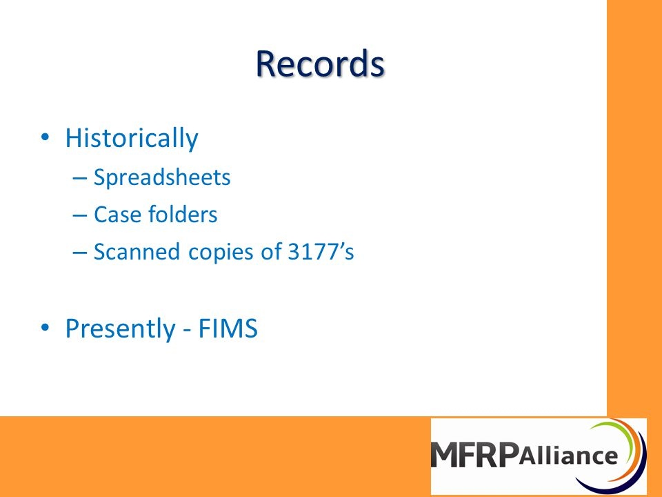 Records Historically – Spreadsheets – Case folders – Scanned copies of 3177's Presently - FIMS