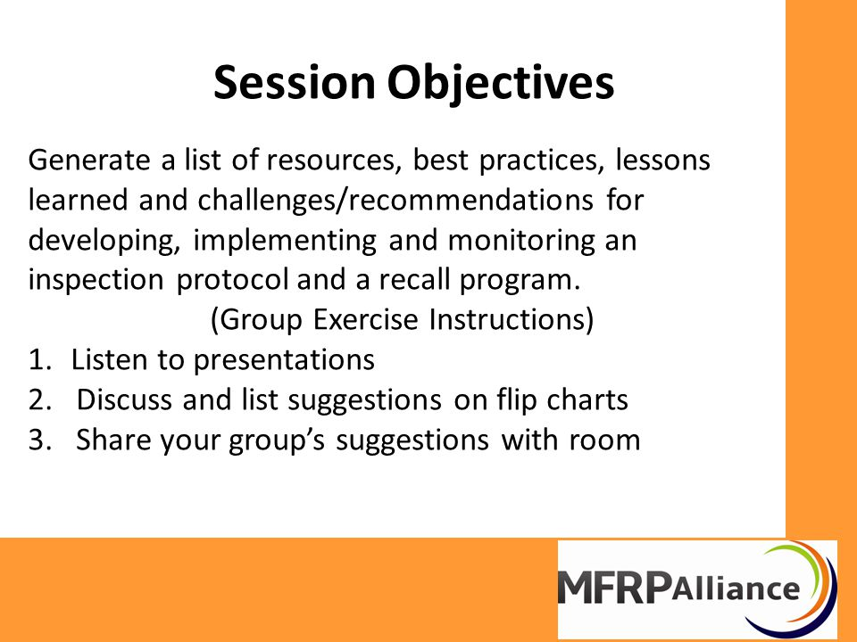 Session Objectives Generate a list of resources, best practices, lessons learned and challenges/recommendations for developing, implementing and monitoring an inspection protocol and a recall program.