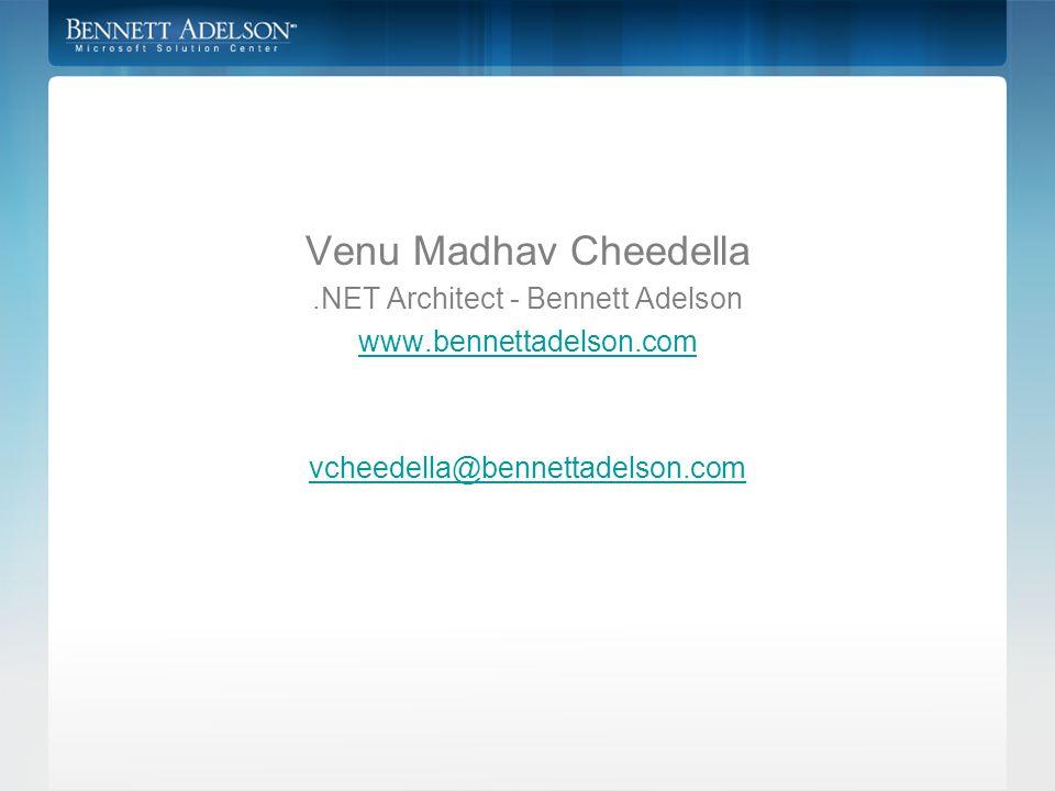 Venu Madhav Cheedella.NET Architect - Bennett Adelson www.bennettadelson.com vcheedella@bennettadelson.com