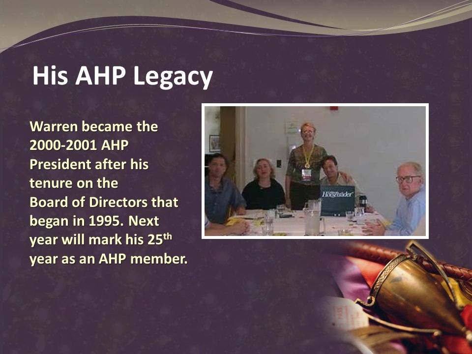 Warren became the 2000-2001 AHP President after his tenure on the Board of Directors that began in 1995.