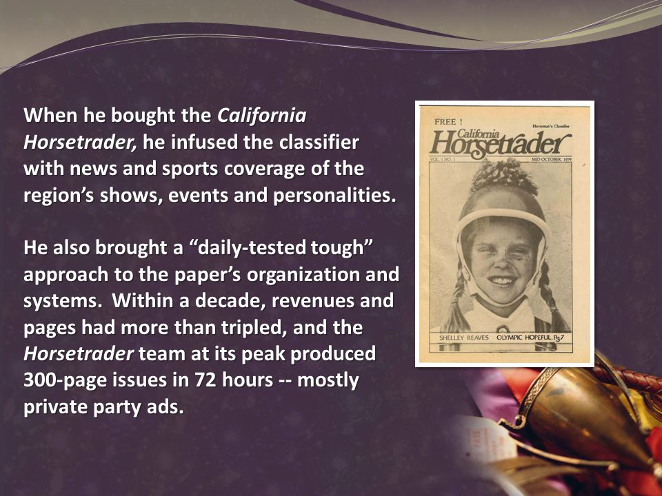 When he bought the California Horsetrader, he infused the classifier with news and sports coverage of the region's shows, events and personalities.