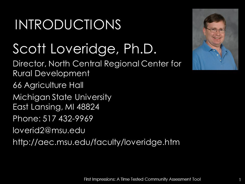 INTRODUCTIONS 1 First Impressions: A Time Tested Community Assessment Tool Scott Loveridge, Ph.D.