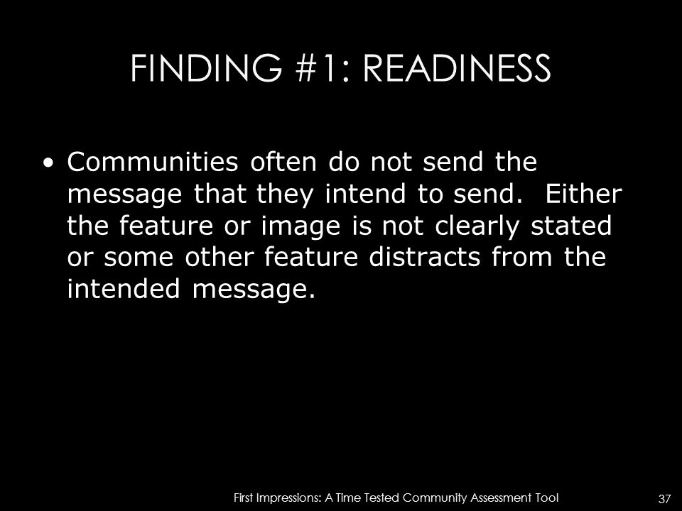 FINDING #1: READINESS Communities often do not send the message that they intend to send.