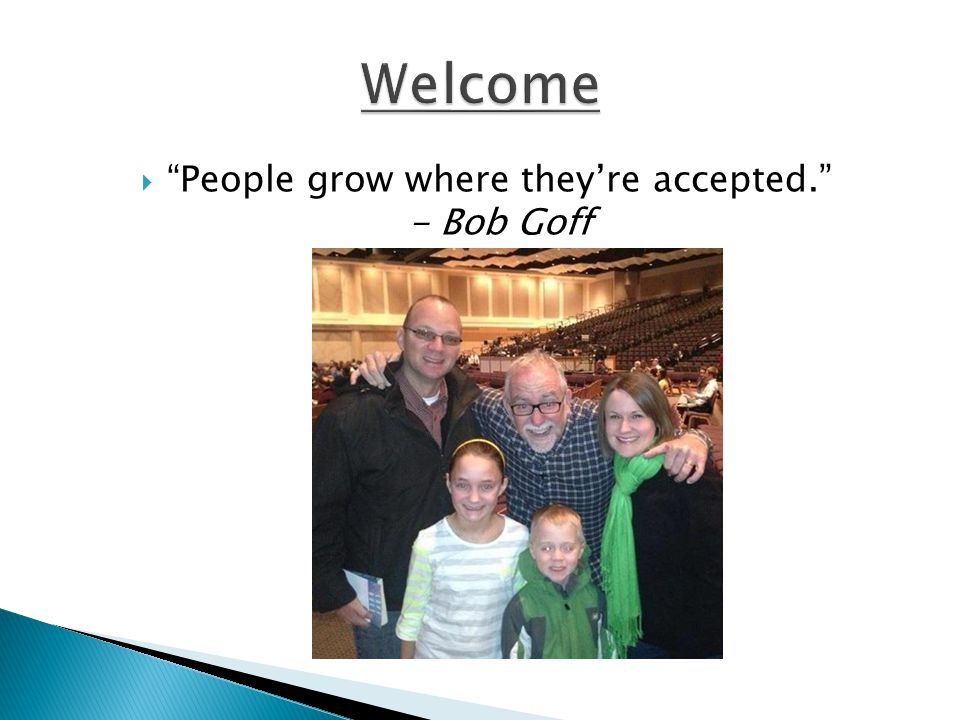  People grow where they're accepted. - Bob Goff