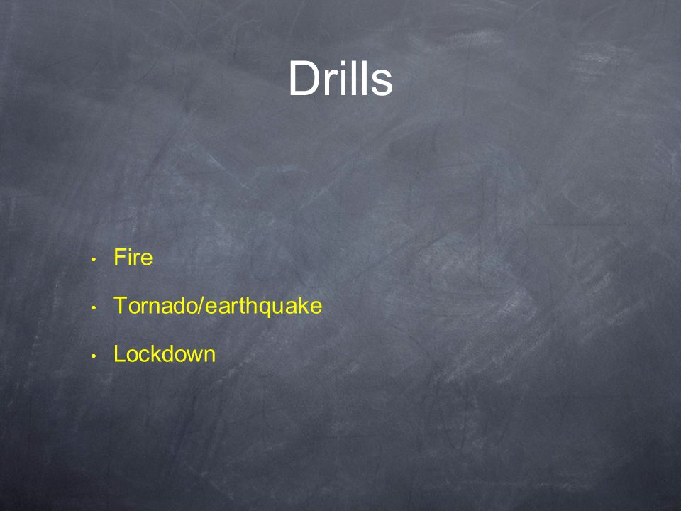 Drills Fire Tornado/earthquake Lockdown