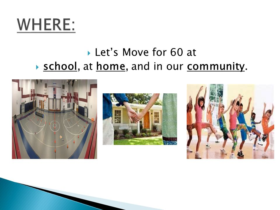  Let's Move for 60 at  school, at home, and in our community.