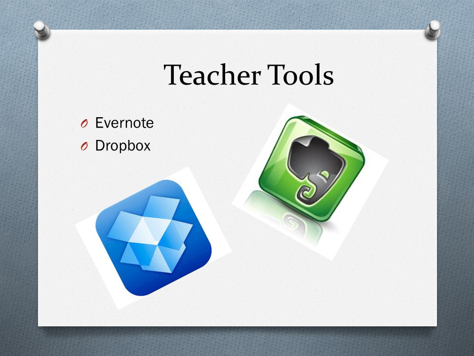 Teacher Tools O Evernote O Dropbox