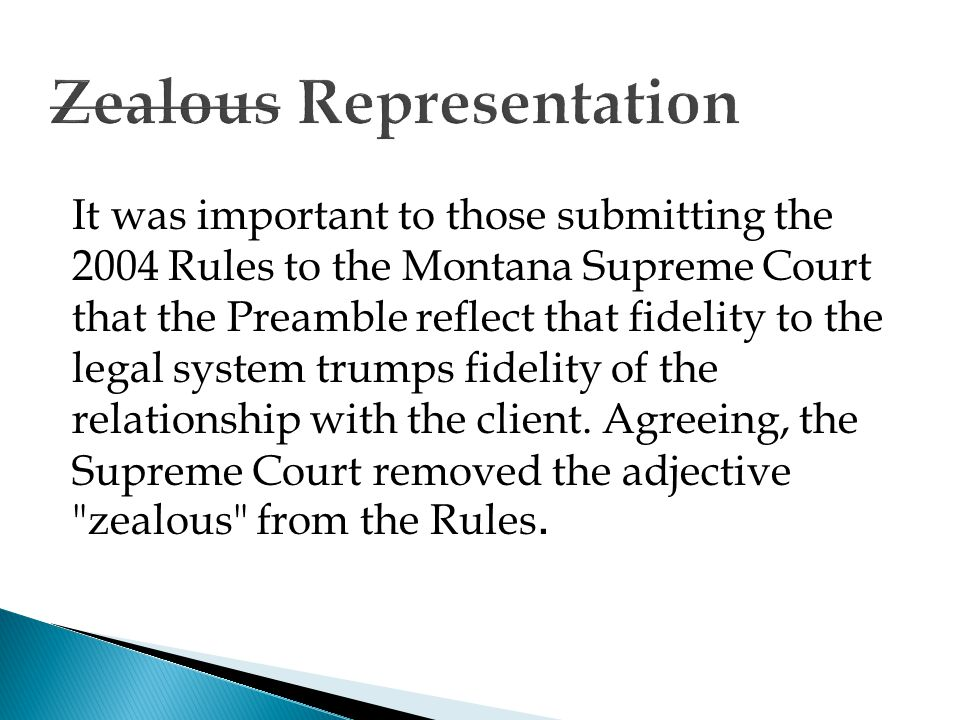 It was important to those submitting the 2004 Rules to the Montana Supreme Court that the Preamble reflect that fidelity to the legal system trumps fidelity of the relationship with the client.
