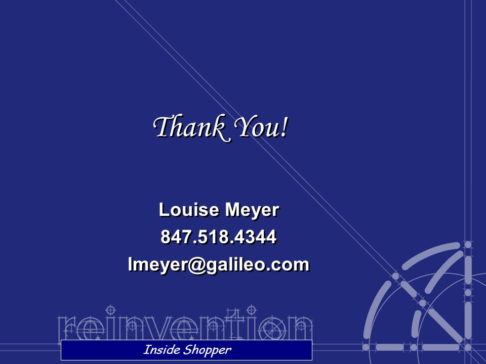 Thank You! Louise Meyer 847.518.4344 lmeyer@galileo.com Thank You! Louise Meyer 847.518.4344 lmeyer@galileo.com Inside Shopper