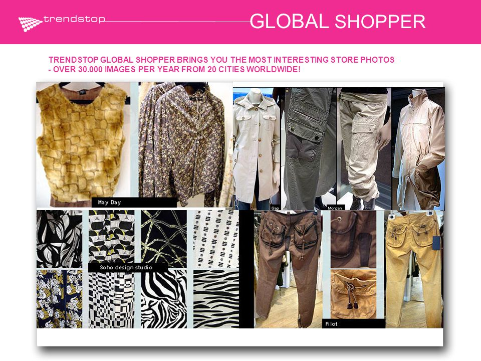 GLOBAL SHOPPER TRENDSTOP GLOBAL SHOPPER BRINGS YOU THE MOST INTERESTING STORE PHOTOS - OVER 30.000 IMAGES PER YEAR FROM 20 CITIES WORLDWIDE!