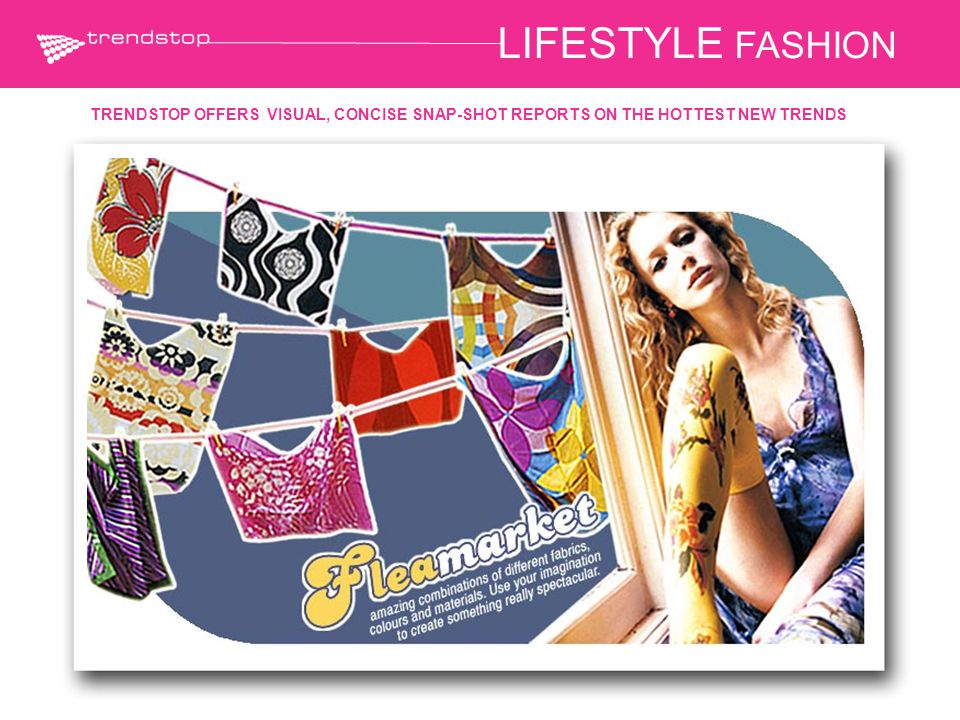 LIFESTYLE FASHION TRENDSTOP OFFERS VISUAL, CONCISE SNAP-SHOT REPORTS ON THE HOTTEST NEW TRENDS