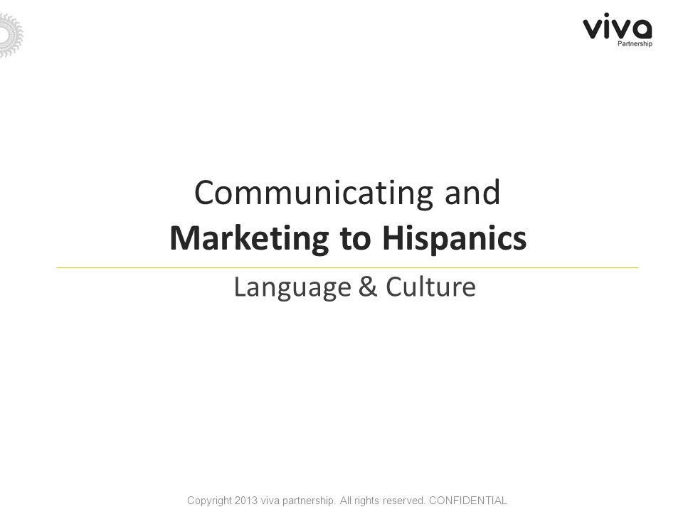 Communicating and Marketing to Hispanics Language & Culture Copyright 2013 viva partnership.
