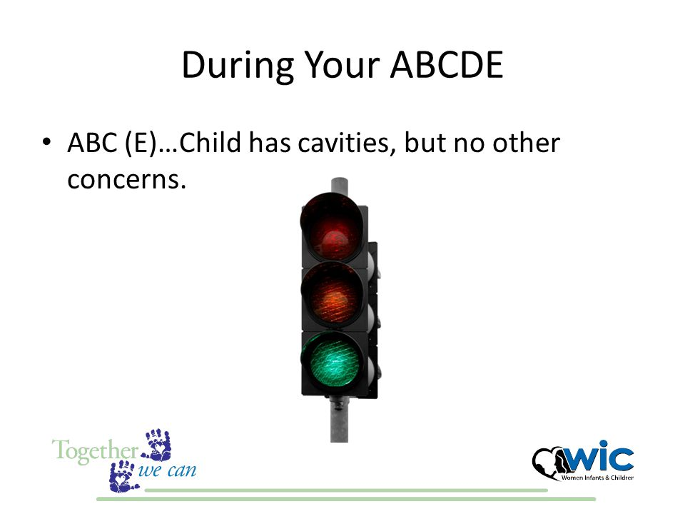 During Your ABCDE ABC (E)…Child has cavities, but no other concerns.