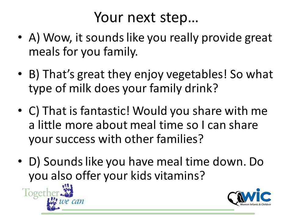 Your next step… A) Wow, it sounds like you really provide great meals for you family.