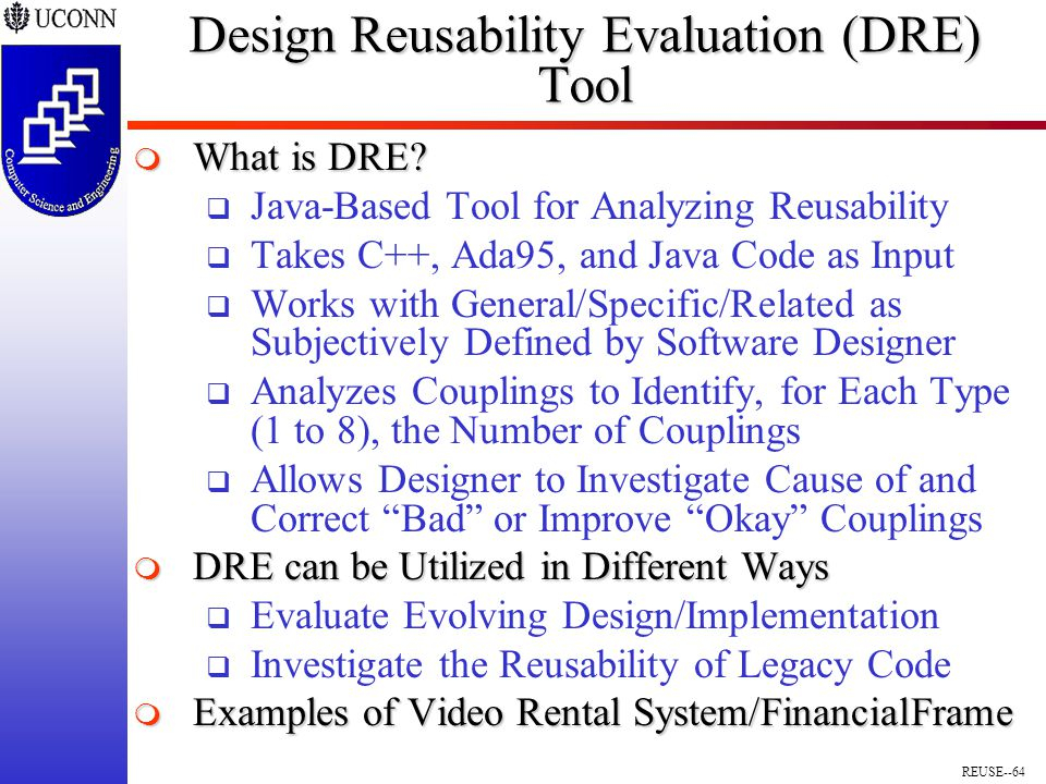 REUSE--64 Design Reusability Evaluation (DRE) Tool  What is DRE.