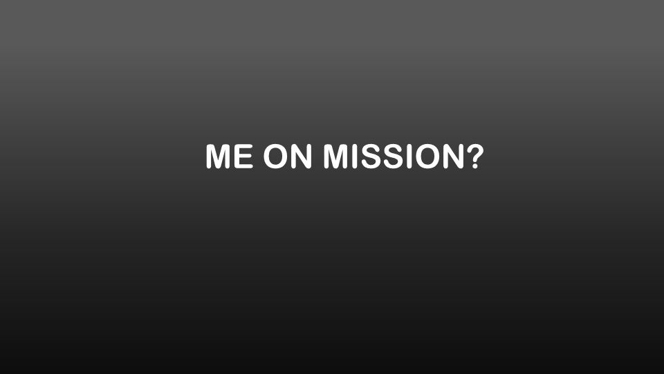 ME ON MISSION?
