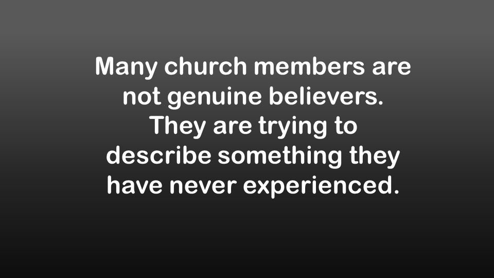 Many church members are not genuine believers.