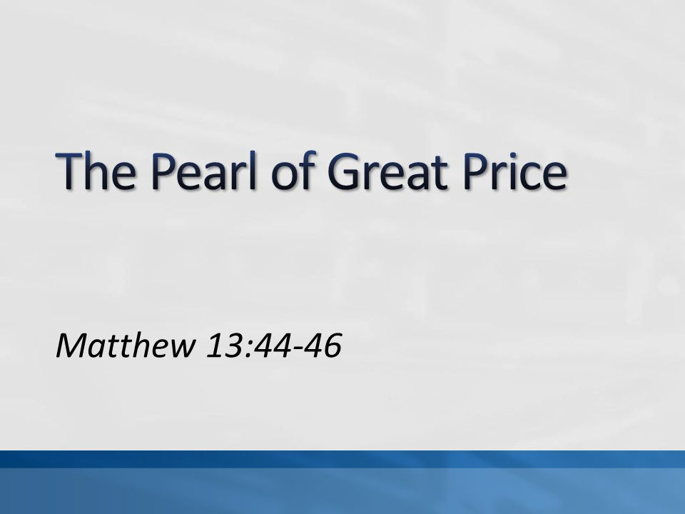 Parable of the Hidden Treasure, Matt 13:44 Parable of the Pearl of Great Price, Matt 13:45-46 How we value things must be different from the world, Matt 16:26; Lk 12:15 2