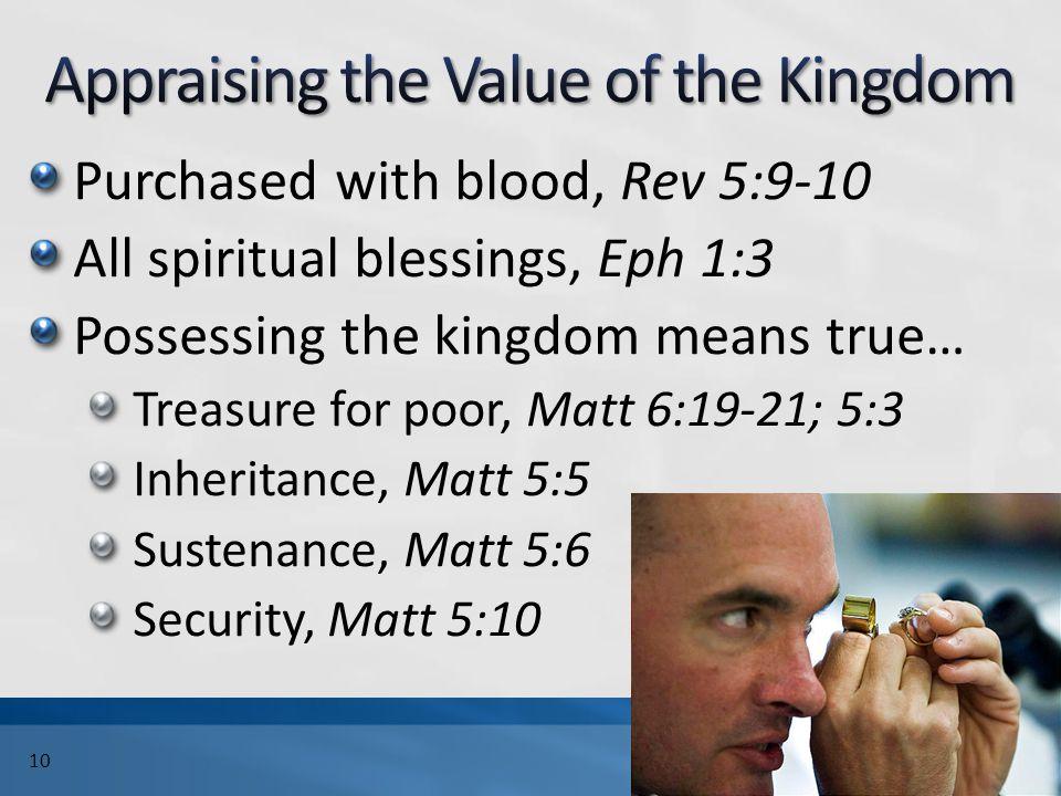 Purchased with blood, Rev 5:9-10 All spiritual blessings, Eph 1:3 Possessing the kingdom means true… Treasure for poor, Matt 6:19-21; 5:3 Inheritance,