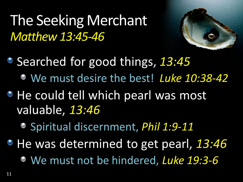 The Seeking Merchant Matthew 13:45-46 Searched for good things, 13:45 We must desire the best! Luke 10:38-42 He could tell which pearl was most valuab