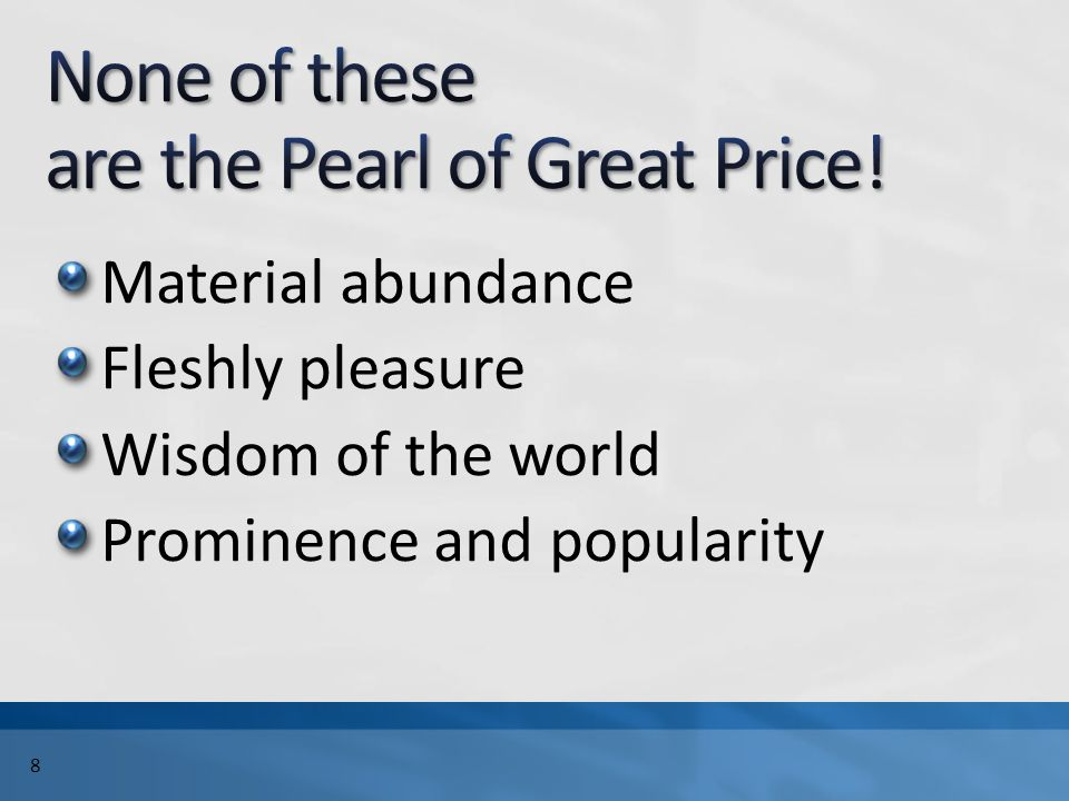 Material abundance Fleshly pleasure Wisdom of the world Prominence and popularity 8