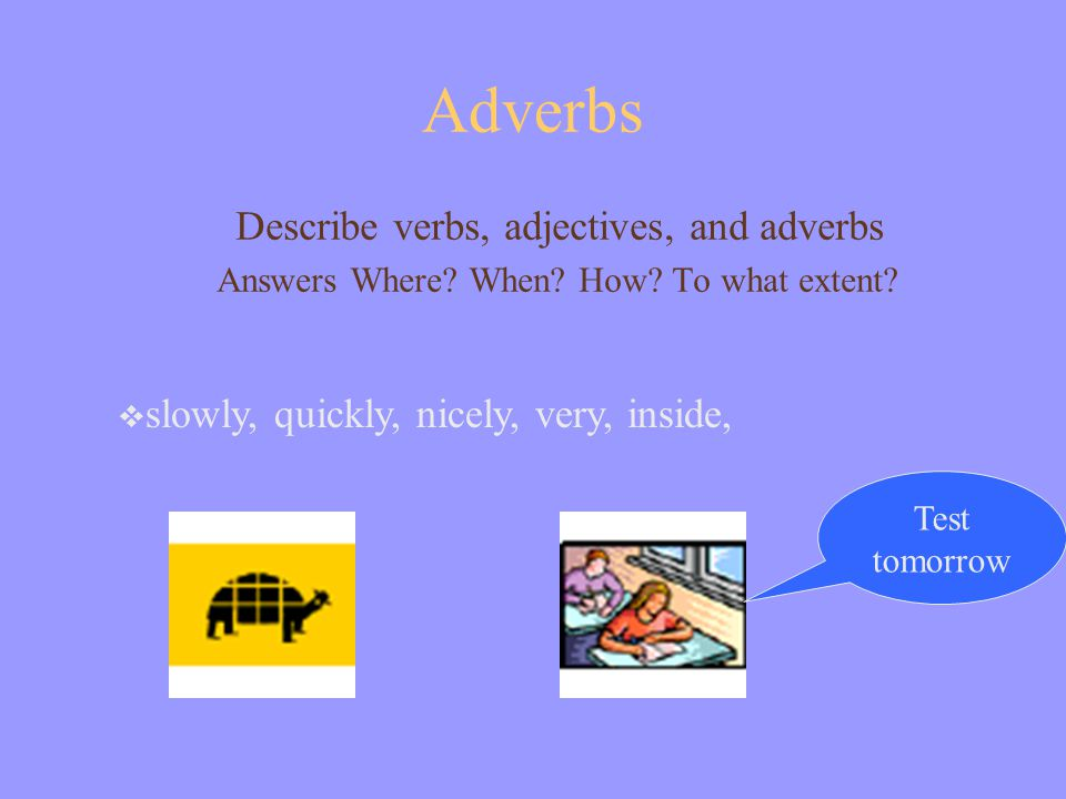 Adjectives Describe nouns and pronouns Answers What kind.