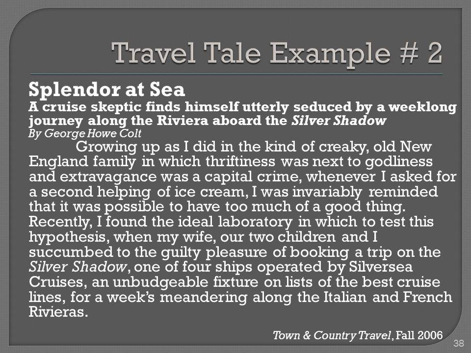 Splendor at Sea A cruise skeptic finds himself utterly seduced by a weeklong journey along the Riviera aboard the Silver Shadow By George Howe Colt Growing up as I did in the kind of creaky, old New England family in which thriftiness was next to godliness and extravagance was a capital crime, whenever I asked for a second helping of ice cream, I was invariably reminded that it was possible to have too much of a good thing.