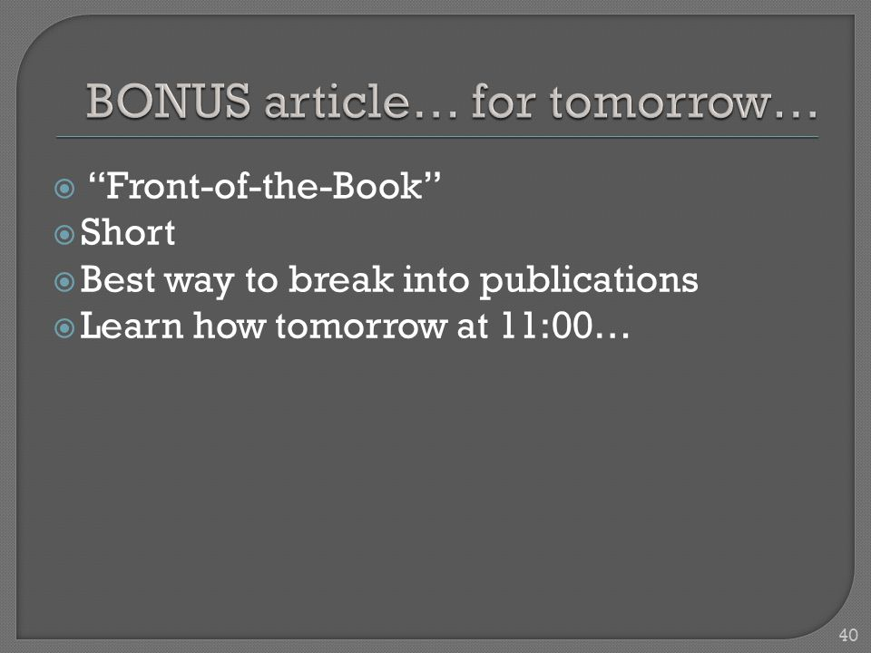  Front-of-the-Book  Short  Best way to break into publications  Learn how tomorrow at 11:00… 40