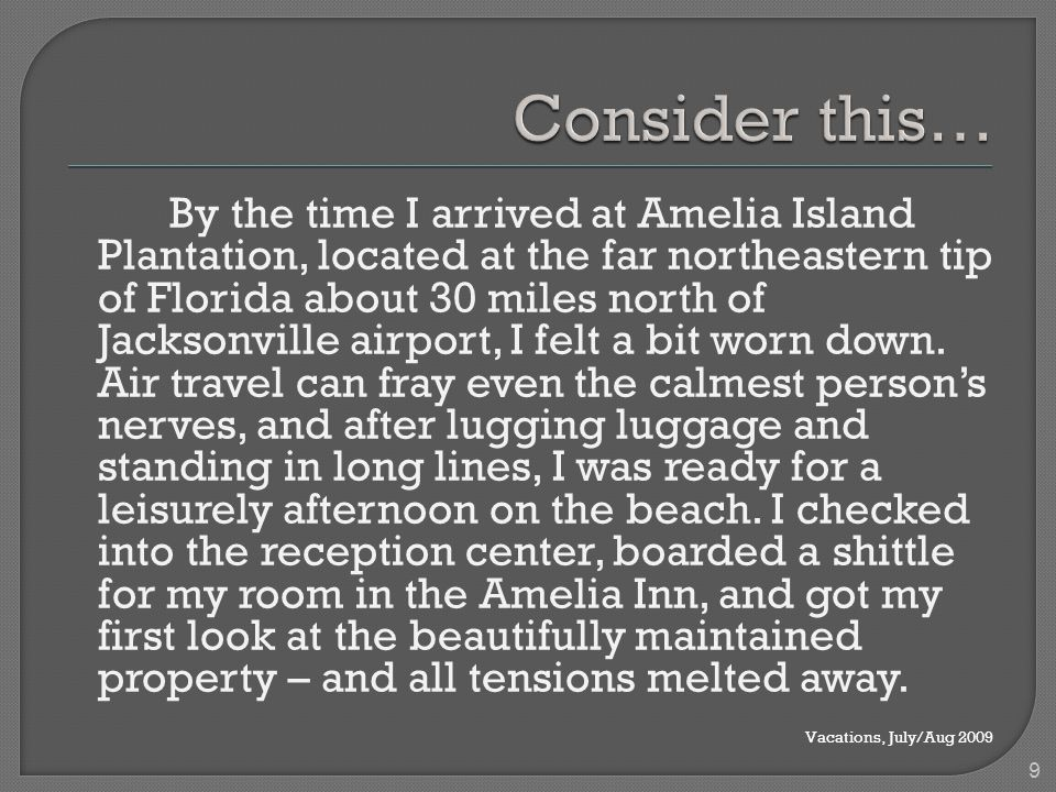By the time I arrived at Amelia Island Plantation, located at the far northeastern tip of Florida about 30 miles north of Jacksonville airport, I felt a bit worn down.