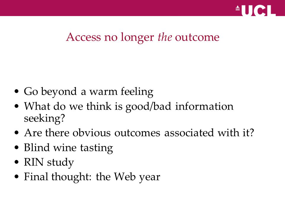 Access no longer the outcome Go beyond a warm feeling What do we think is good/bad information seeking.