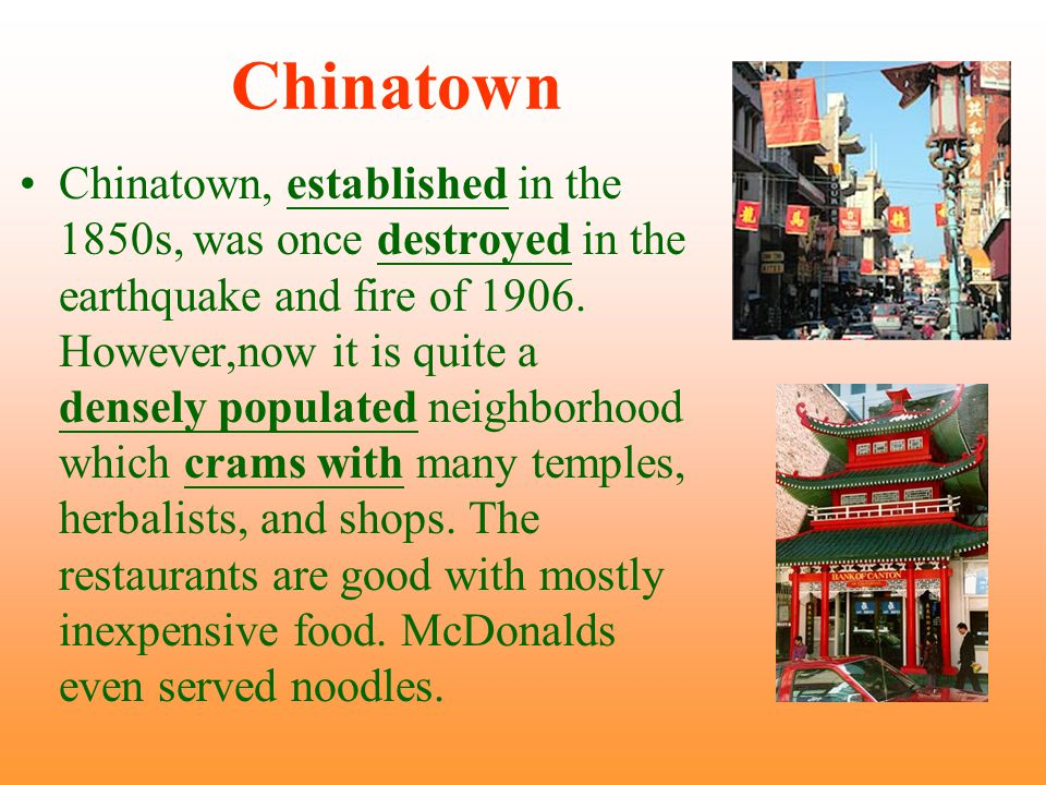 Chinatown Chinatown, established in the 1850s, was once destroyed in the earthquake and fire of 1906.