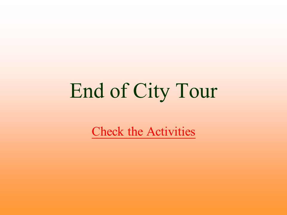 End of City Tour Check the Activities