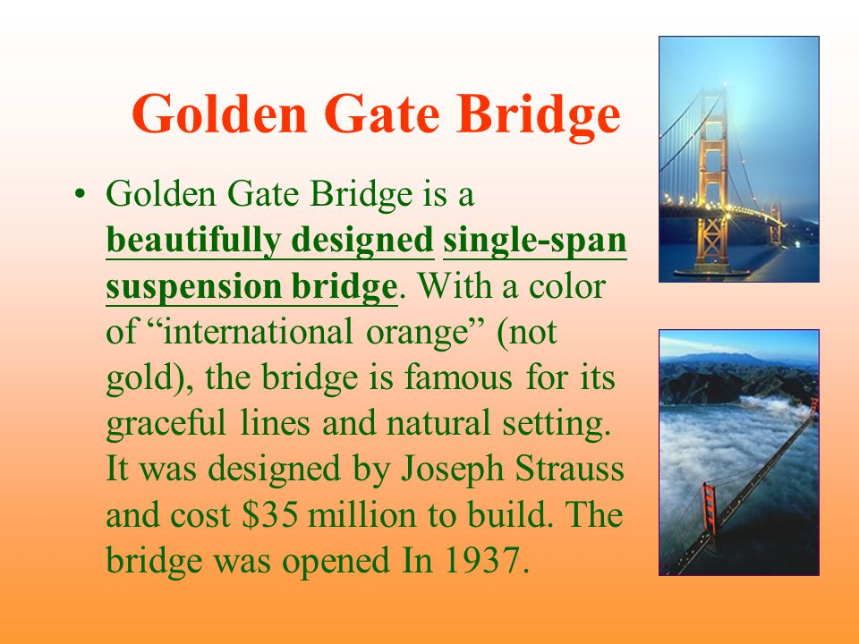 Golden Gate Bridge Golden Gate Bridge is a beautifully designed single-span suspension bridge.