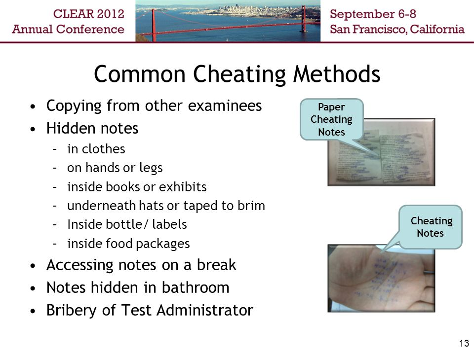 Common Cheating Methods Copying from other examinees Hidden notes –in clothes –on hands or legs –inside books or exhibits –underneath hats or taped to brim –Inside bottle/ labels –inside food packages Accessing notes on a break Notes hidden in bathroom Bribery of Test Administrator 13 Paper Cheating Notes Cheating Notes