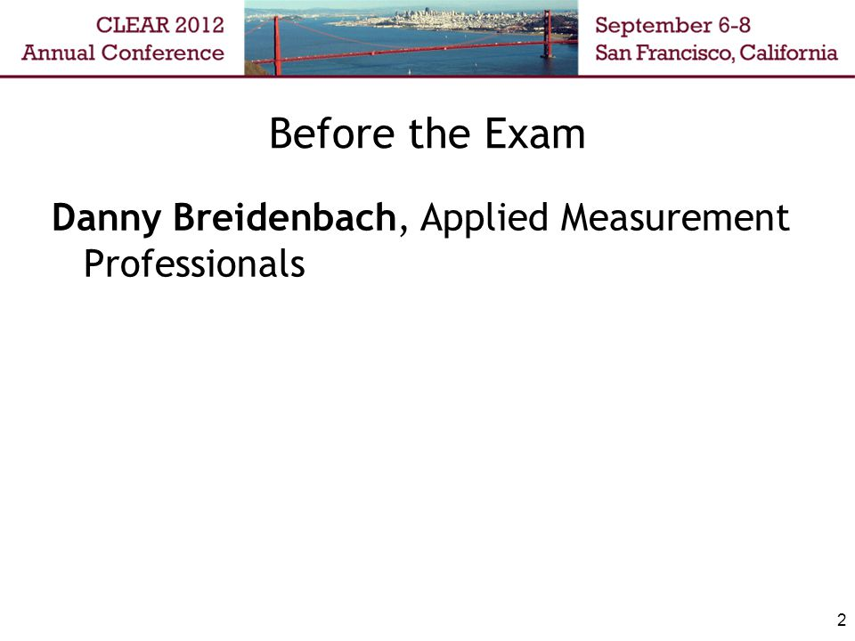 2 Before the Exam Danny Breidenbach, Applied Measurement Professionals