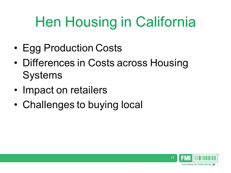 21 Hen Housing in California Egg Production Costs Differences in Costs across Housing Systems Impact on retailers Challenges to buying local