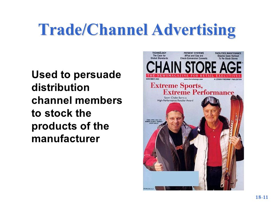 18-11 Trade/Channel Advertising Used to persuade distribution channel members to stock the products of the manufacturer