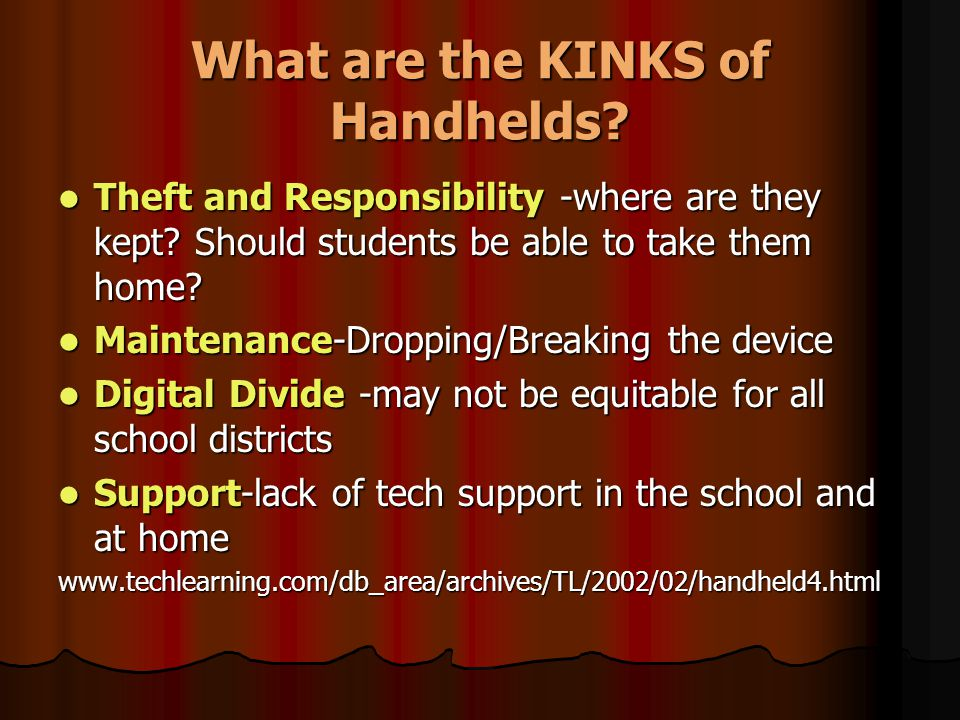What are the KINKS of Handhelds.Theft and Responsibility -where are they kept.