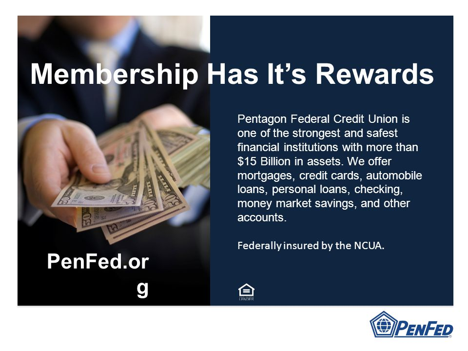 Pentagon Federal Credit Union is one of the strongest and safest financial institutions with more than $15 Billion in assets. We offer mortgages, cred
