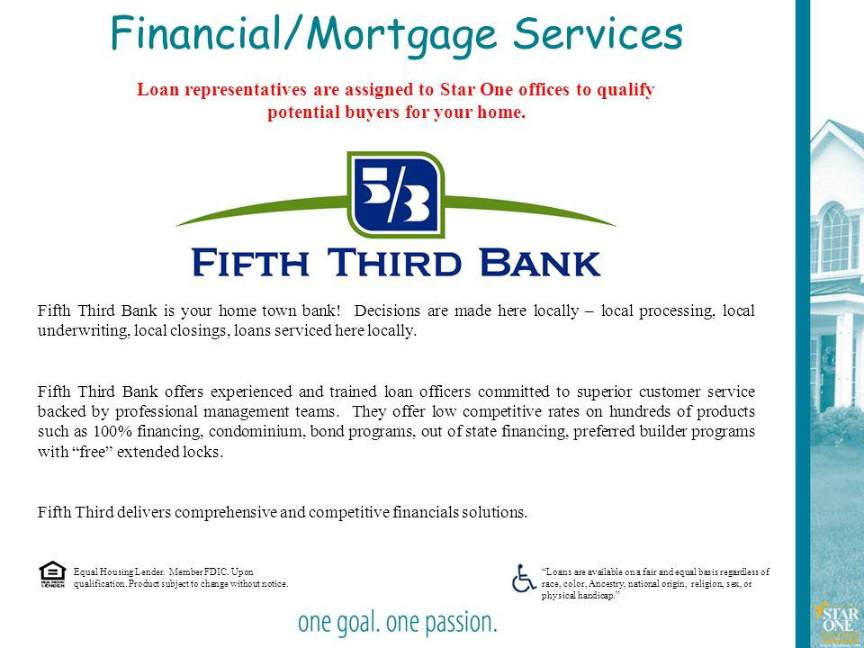 13 Financial/Mortgage Services Loan representatives are assigned to Star One offices to qualify potential buyers for your home. Fifth Third Bank is yo