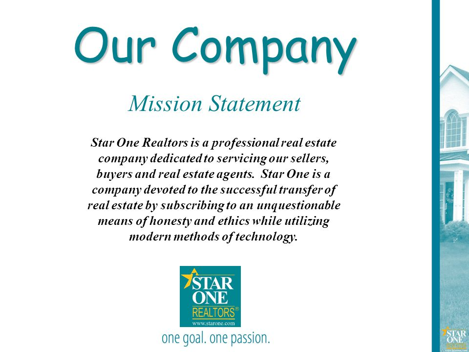 3 Our Company Mission Statement Star One Realtors is a professional real estate company dedicated to servicing our sellers, buyers and real estate age