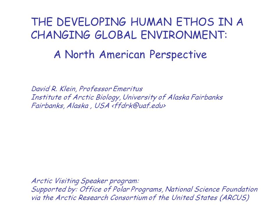THE DEVELOPING HUMAN ETHOS IN A CHANGING GLOBAL ENVIRONMENT: A North American Perspective David R.