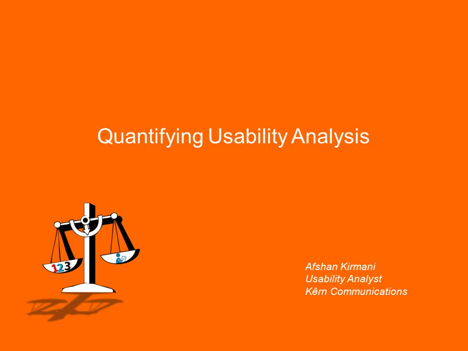 Quantifying Usability Analysis Afshan Kirmani Usability Analyst Kêrn Communications