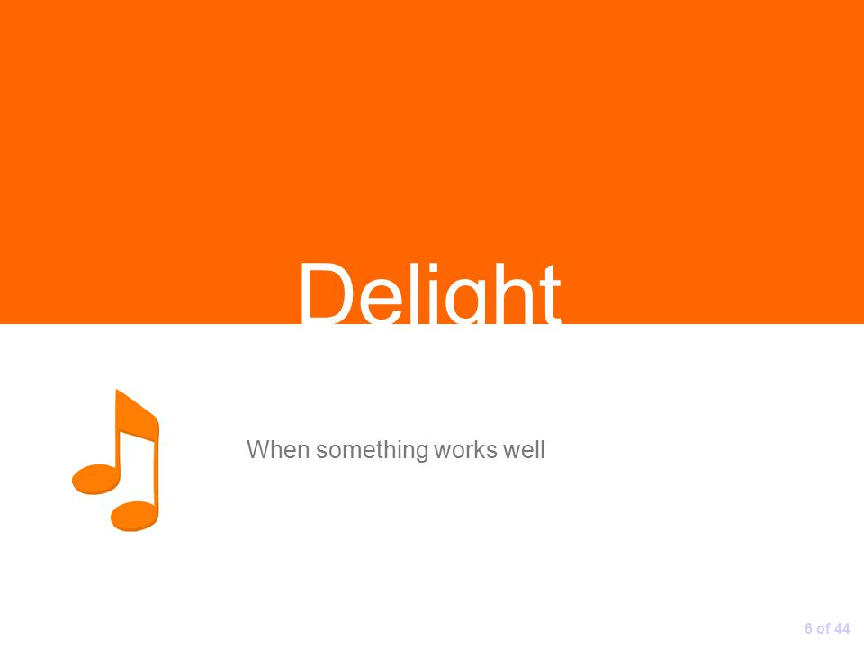 When something works well 6 of 44 Delight