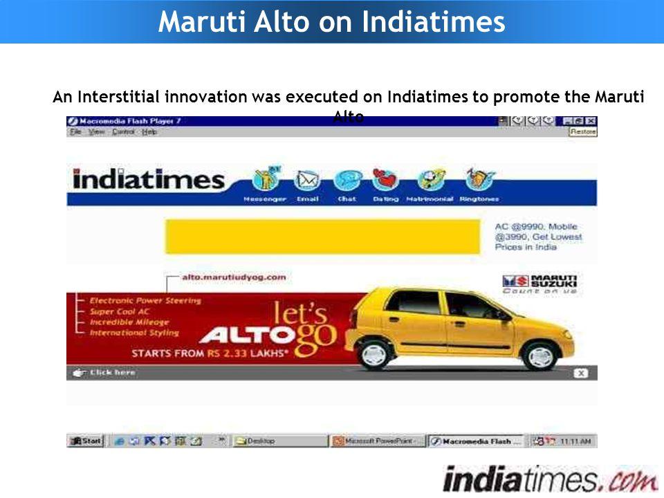 Maruti Alto on Indiatimes An Interstitial innovation was executed on Indiatimes to promote the Maruti Alto
