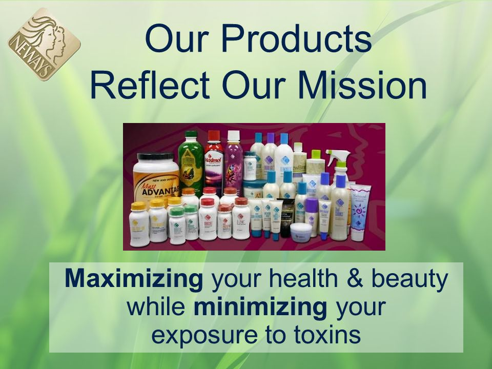 Our Products Reflect Our Mission Maximizing your health & beauty while minimizing your exposure to toxins